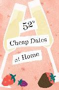 Cover-Bild zu Chronicle Books: 52 Cheap Dates at Home