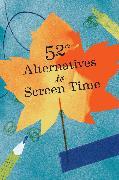 Cover-Bild zu Chronicle Books: 52 Alternatives to Screen Time
