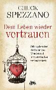 Cover-Bild zu Dem Leben wieder vertrauen (eBook) von Spezzano, Chuck
