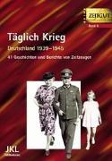 Cover-Bild zu Täglich Krieg. Leben in Deutschland 1939 - 1945 von Kleindienst, Jürgen (Hrsg.)