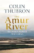 Cover-Bild zu Thubron, Colin: The Amur River