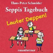 Cover-Bild zu Seppis Tagebuch - Lauter Deppen! (Audio Download) von Schneider, Hans-Peter