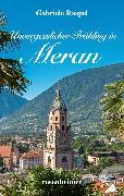 Cover-Bild zu Unvergesslicher Frühling in Meran (eBook) von Raspel, Gabriele