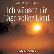 Cover-Bild zu Ich wünsch dir Tage voller Licht (Audio Download) von Küpper, Wolfgang (Gelesen)