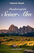 Cover-Bild zu Abendrot auf der Seiser Alm (eBook) von Raspel, Gabriele