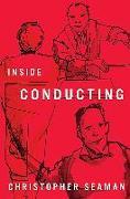 Cover-Bild zu Seaman, Christopher: Inside Conducting