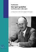 Cover-Bild zu Den Sport gestalten. Carl Diems Leben (1882-1962) (eBook) von Becker, Frank