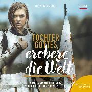 Cover-Bild zu Tochter Gottes, erobere die Welt (Audio Download) von Hammond, Inka