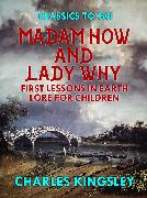 Cover-Bild zu Kingsley , Charles: Madam How and Lady Why or First Lessons in Earth Lore for Children (eBook)