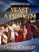 Cover-Bild zu Kingsley , Charles: Yeast a Problem (eBook)