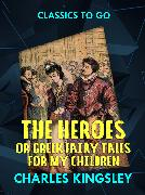 Cover-Bild zu Kingsley , Charles: The Heroes or Greek Fairy Tales for My Children (eBook)