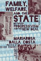 Cover-Bild zu Dalla Costa, Mariarosa: Family, Welfare, and the State: Between Progressivism and the New Deal