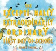 Cover-Bild zu Lorenz, Albert: The Exceptionally, Extraordinarily Ordinary First Day of School (eBook)