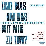 Cover-Bild zu Batthyany, Sacha: Und was hat das mit mir zu tun? (Audio Download)