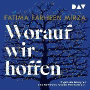 Cover-Bild zu Mirza, Fatima Farheen: Worauf wir hoffen (Audio Download)