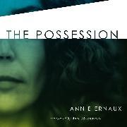 Cover-Bild zu Ernaux, Annie: The Possession (Unabridged) (Audio Download)