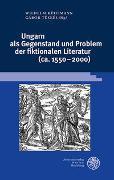 Cover-Bild zu Kühlmann, Wilhelm (Hrsg.): Ungarn als Gegenstand und Problem der fiktionalen Literatur (ca. 1550-2000)
