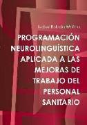 Cover-Bild zu PROGRAMACIÓN NEUROLINGUÍSTICA APLICADA A LAS MEJORAS DE TRABAJO DEL PERSONAL SANITARIO