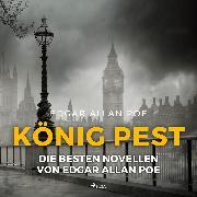 Cover-Bild zu eBook König Pest - Die besten Novellen von Edgar Allan Poe (Ungekürzt)