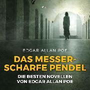 Cover-Bild zu eBook Das messerscharfe Pendel - Die besten Novellen von Edgar Allan Poe (Ungekürzt)