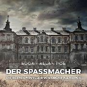 Cover-Bild zu eBook Der Spaßmacher - die besten Novellen von Edgar Allan Poe (Ungekürzt)