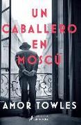 Cover-Bild zu Un Caballero En Moscú / A Gentleman in Moscow von Towles, Amor