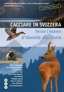 Cover-Bild zu Cacciare in Svizzera von Jagd- und Fischereiverwalterkonferenz der Schweiz JFK-CSF-CCP (Hrsg.)