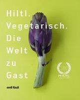 Cover-Bild zu Hiltl. Vegetarisch. Die Welt zu Gast