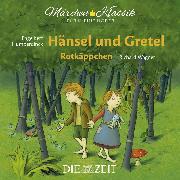 """Cover-Bild zu Die ZEIT-Edition """"Märchen Klassik für kleine Hörer"""" - Hänsel und Gretel und Rotkäppchen mit Musik von Engelbert Humperdinck und Richard Wagner (Audio Download) von Grimm, Brüder"""