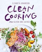 Cover-Bild zu Johansson, Elisabeth: Clean Cooking ohne Gluten und Laktose