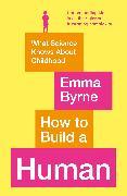Cover-Bild zu Byrne, Emma: How to Build a Human