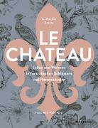 Cover-Bild zu Le Château. Leben und Wohnen in französischen Schlössern und Herrenhäusern von Scotto, Catherine