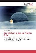 Cover-Bild zu La historia de la fisión fría