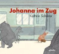 Cover-Bild zu Johanna im Zug von Schärer, Kathrin (Text von)