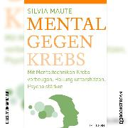 Cover-Bild zu Mental gegen Krebs - Mit Mentaltechniken die Heilung unterstützen und die Psyche stärken (Ungekürzt) (Audio Download)