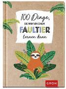 Cover-Bild zu 100 Dinge, die man von einem Faultier lernen kann