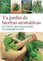 Cover-Bild zu Tu Jardín de Hierbas Aromáticas: Cultivo, Recolección Y Conservación