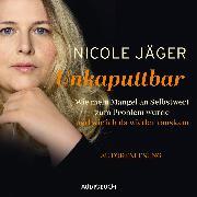 Cover-Bild zu Unkaputtbar -Wie mein Mangel an Selbstwert zum Problem wurde und wie ich da wieder raus kam (ungekürzt) (Audio Download) von Jäger, Nicole