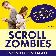 Cover-Bild zu Scrollzombies: hur beroendet av sociala medier styr våra liv (Audio Download) von Rollenhagen, Sven
