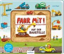 Cover-Bild zu Fahr mit!: Auf der Baustelle von Heger, Lena (Illustr.)