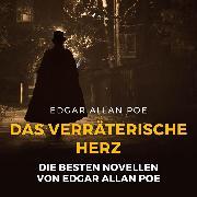 Cover-Bild zu eBook Das verräterische Herz - Die besten Novellen von Edgar Allan Poe (Ungekürzt)