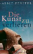 Cover-Bild zu Zeniter, Alice: Die Kunst zu verlieren (eBook)