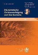 Cover-Bild zu Meier, Mischa: Die neronische Christenverfolgung und ihre Kontexte (eBook)