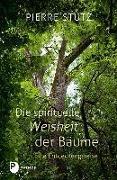 Cover-Bild zu Stutz, Pierre: Die spirituelle Weisheit der Bäume