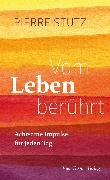Cover-Bild zu Stutz, Pierre: Vom Leben berührt - Achtsame Impulse für jeden Tag (eBook)