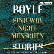 Cover-Bild zu Sind wir nicht Menschen (Audio Download) von Boyle, T.C.