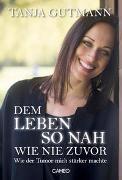 Cover-Bild zu Gutmann, Tanja: Dem Leben so nah wie nie zuvor