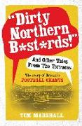 Cover-Bild zu Dirty Northern B*st*rds And Other Tales From The Terraces (eBook) von Marshall, Tim