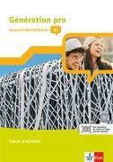 Cover-Bild zu Génération pro - niveau intermédiaire. Cahier d'activités mit Klett-Augmented-App 2. Lernjahr