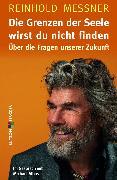 Cover-Bild zu Die Grenzen der Seele wirst du nicht finden (eBook) von Messner, Reinhold (Interviewpartner)